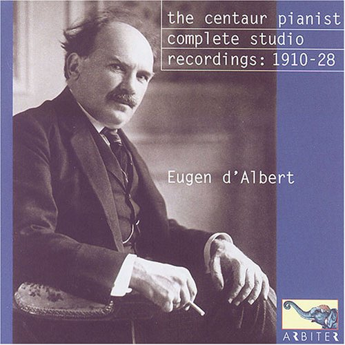 (Eugen d'Albert: The Centaur Pianist. Complete Studio recordings, 1910-1928)
