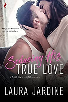 Seducing His True Love (Small Town Temptations) by [Jardine, Laura]