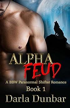 Alpha Feud - Book 1 (The Alpha Feud BBW Paranormal Shifter Romance Series) by [Dunbar, Darla]