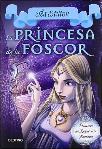 La princesa de la foscor TEA STILTON. PRINCESES DEL REGNE DE LA FANTASIA: Amazon.es: Tea Stilton, M. Dolors Ventós Navés: Libros