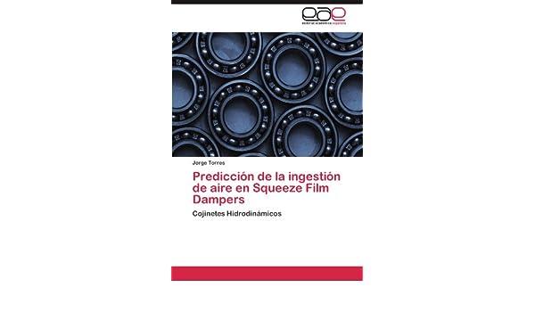 Amazon.com: Predicción de la ingestión de aire en Squeeze Film Dampers: Cojinetes Hidrodinámicos (Spanish Edition) (9783846574775): Jorge Torres: Books