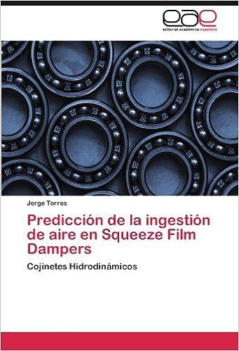 Predicción de la ingestión de aire en Squeeze Film Dampers: Cojinetes Hidrodinámicos (Spanish Edition) (Spanish)