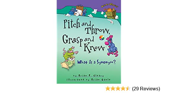 Pitch And Throw Grasp And Know What Is A Synonym Words Are Categorical Cleary Brian P Gable Brian 9780822568773 Amazon Com Books