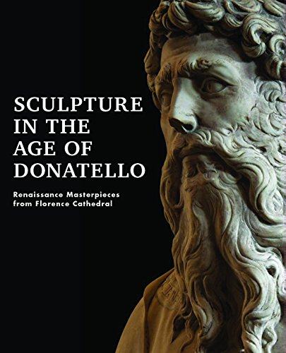 Sculpture in the Age of Donatello: Renaissance Masterpieces from Florence Cathedral