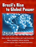 Professionally converted for accurate flowing-text e-book format reproduction, this military study assesses the rise of Brazil as a global power. To examine this, the research takes an international relations approach to measure power in terms of a s...