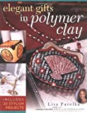 Elegant Gifts in Polymer Clay, Lisa Pavelka, 1581805713