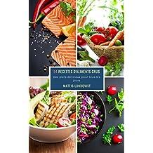 54 Recettes D'Aliments Crus: Des plats délicieux pour tous les jours (French Edition)