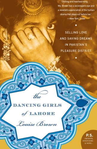 The Dancing Girls of Lahore: Selling Love and Saving Dreams in Pakistan's Pleasure District