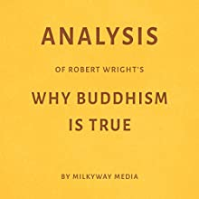 Analysis of Robert Wright's Why Buddhism Is True Audiobook by  Milkyway Media Narrated by Dwight Equitz
