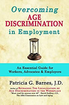 Overcoming Age Discrimination in Employment: An Essential Guide for Workers, Advocates & Employers by [Barnes, Patricia]