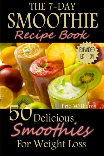 The 7 Day Smoothie Recipe Book 50 Delicious Smoothies For