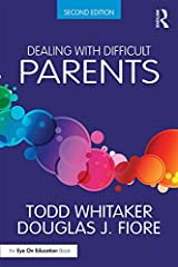 Dealing with Difficult Parents: And with Parents in Difficult Situations Kindle Edition