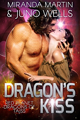 Dragon's Kiss (Red Planet Dragons of Tajss Book 5) by [Martin, Miranda, Wells, Juno]