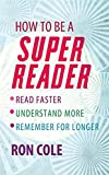How to Be a Super Reader: Read Faster, Understand More, Remember for Longer