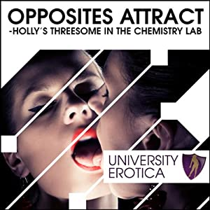 Opposites Attract: Holly's Threesome in the Chemistry Lab Audiobook