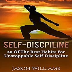 Self-Discipline: 20 of the Best Habits for Unstoppable Self-Discipline