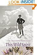 #8: This Wild Spirit: Women in the Rocky Mountains of Canada (Mountain Cairns: A series on the history and culture of the Canadian Rocky Mountains)