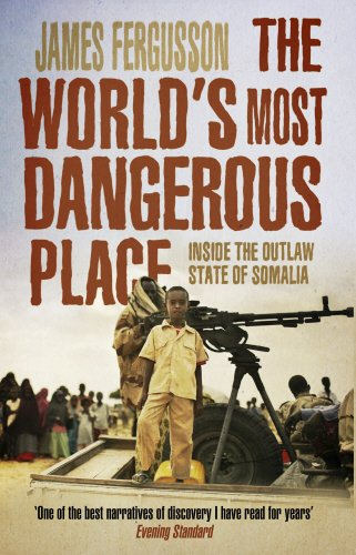 Download The World's Most Dangerous Place: Inside the Outlaw State of Somalia PDF