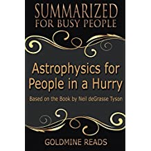 Summary of Astrophysics for People in a Hurry: Summarized for Busy People: Based on the Book by Neil Degrasse Tyson