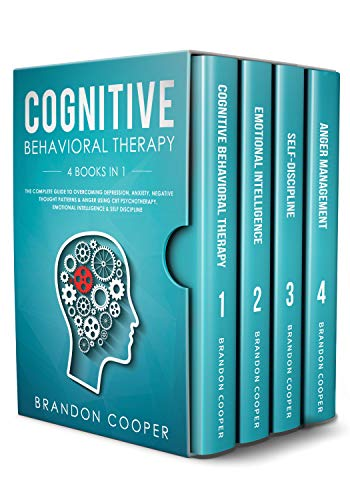 Cognitive Behavioral Therapy: 4 Books in 1: The Complete Guide to Overcoming Depression, Anxiety, Negative Thought Patterns & Anger Using CBT Psychotherapy, Emotional Intelligence & Self Discipline ()