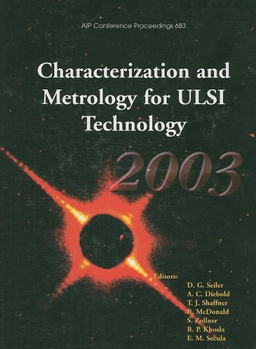 Characterization and Metrology for ULSI Technology: 2003: 2003 International Conference on Characterization and Metrology for ULSI Technology (AIP Conference Proceedings)