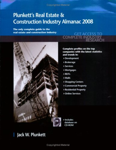 Plunkett's Real Estate And Construction Industry Almanac 2008: Real Estate & Construction Industry Market Research, Statistics, Trends & Leading ... Real Estate & Construction Industry Almanac)