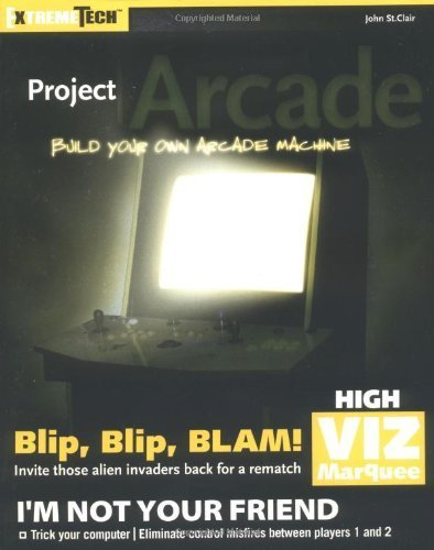 Project Arcade: Build Your Own Arcade Machine (ExtremeTech) Paperback - May 7, 2004