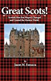 img - for Great Scots! Scottish Men Whom Shaped, Changed, and Created the Modern World book / textbook / text book