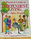 A Practical Guide to Independent Living for Older People, Alice H. Phillips and Caryl K. Roman, 0914718924