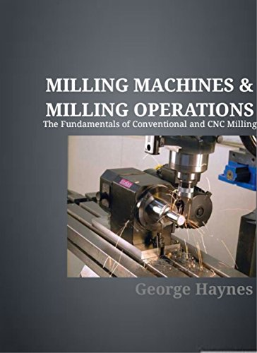 Milling Machines & Milling Operations: The Fundamentals of Conventional and CNC Milling Cnc Vertical Machine