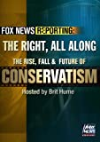 Buy Fox News Reporting: The Right, All Along. The Rise, Fall & Future of Conservatism