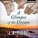 A Glimpse of the Dream Audiobook by L.A. Fiore Narrated by Cris Dukehart, Will Damron