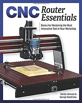 CNC Router Essentials: The Basics for Mastering the Most Innovative Tool in Your Workshop by Spring House Press