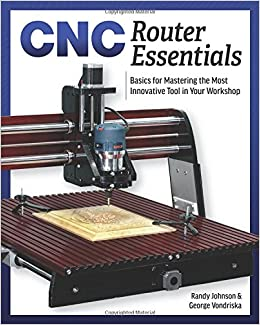 Cnc Router Essentials The Basics For Mastering The Most
