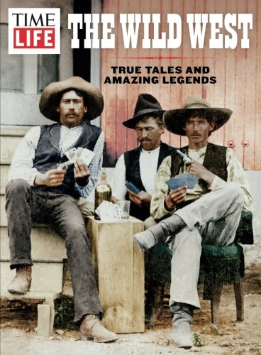 (TIME-LIFE The Wild West: True Tales And Amazing Legends)