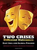 Two Crises, Different Outcomes: East Asia and Global Finance (Cornell Studies in Political Economy)
