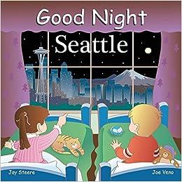 ddf902c7ac52 Good Night Seattle (Good Night Our World): Jay Steere, Joe Veno:  9781602190146: Amazon.com: Books