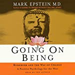 Going on Being: Buddhism and the Way of Change | Mark Epstein M.D.