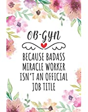 OB-GYN Because Badass Miracle Worker Isn't An Official Job Title: Funny Blank Lined Journal/Notebook for OB-GYN, Obstetrics Practitioner, Perfect OB-GYN Gifts