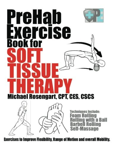 Soft Tissue Therapy - PreHab Exercise Book for Soft Tissue Therapy: Exercises to Improve Flexibility, Range of Motion and overall Mobility.