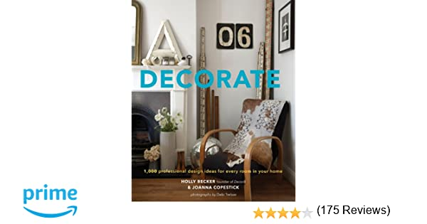 Decorate 1 000 Design Ideas For Every Room In Your Home Holly Becker Joanna Copestick 8601420472785 Amazon Books