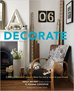 decorate 1 000 design ideas for every room in your home holly becker joanna copestick 8601420472785 amazoncom books