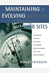 Maintaining and Evolving Successful Commercial Web Sites: Managing Change, Content, Customer Relationships, and Site Measurement (The Morgan Kaufmann Series in Data Management Systems) Paperback