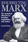 Resurrecting Marx : The Analytical Marxist on Exploitation, Freedom, and Justice, Gordon, David, 0887388787