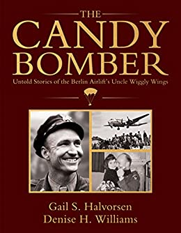 Amazon the candy bomber untold stories from the berlin the candy bomber untold stories from the berlin airlifts uncle wiggly wings by halvorsen fandeluxe Images