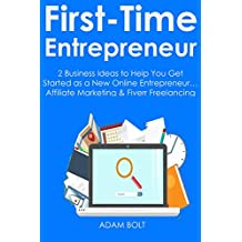 FIRST TIME ENTREPRENEUR (2 in 1 Business Bundle): 2 Business Ideas to Help You Get Started as a New Online Entrepreneur… Affiliate Marketing & Fiverr Freelancing