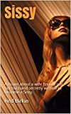 Download Sissy: A Novel about a wife finding out her husband secretly wished to become a Sissy. (Book 1) in PDF ePUB Free Online