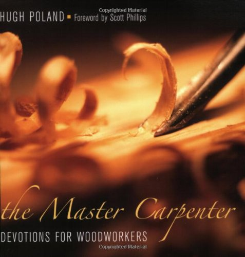 Master Woodworker - The Master Carpenter: Devotions for Woodworkers