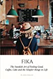 Fika: The Swedish Art of Feeling Good. Coffee, Cake and the Simpler Things in Life (Volume 2)