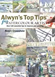 Alwyn's Top Tips for Watercolour Artists, Alwyn Crawshaw, 1844485803